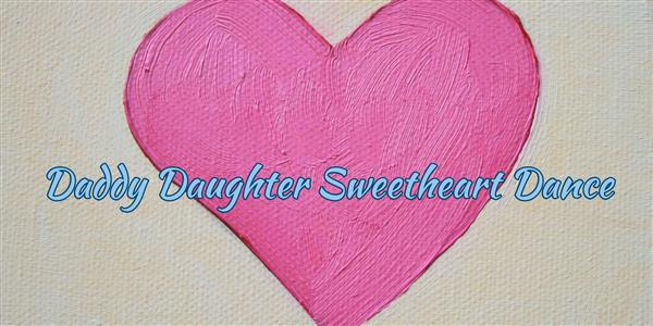 You're Invited to the Daddy Daughter Sweetheart Dance!